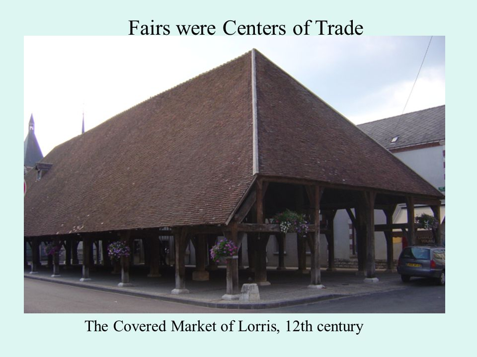 The Covered Market of Lorris, 12th century Fairs were Centers of Trade