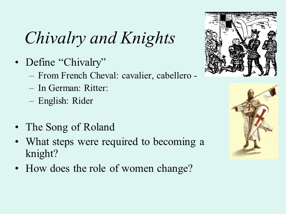 """Chivalry and Knights Define """"Chivalry"""" –From French Cheval: cavalier, cabellero - –In German: Ritter: –English: Rider The Song of Roland What steps we"""