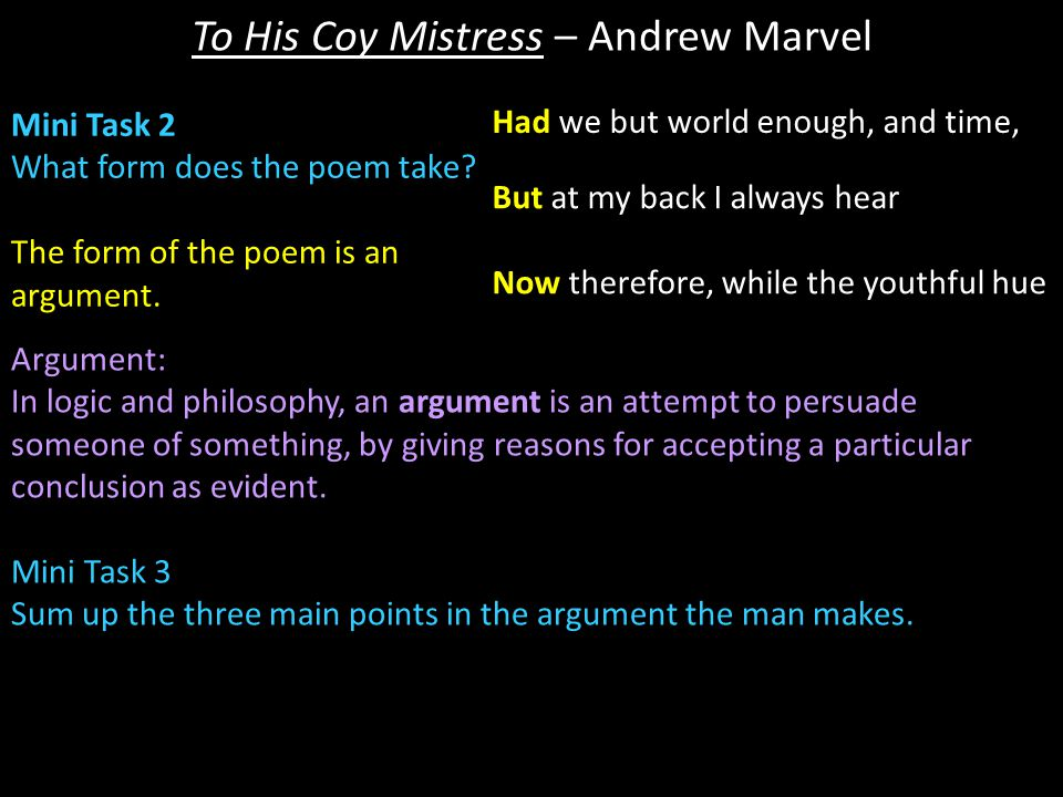 To His Coy Mistress – Andrew Marvel Key Features – Metaphor Mini Task 9 From each stanza 1.Select one Metaphor you find interesting 2.Explain what you think that metaphor means.