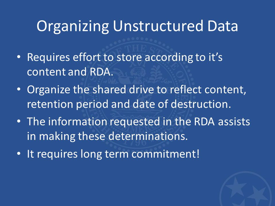 Organizing Unstructured Data Requires effort to store according to it's content and RDA.