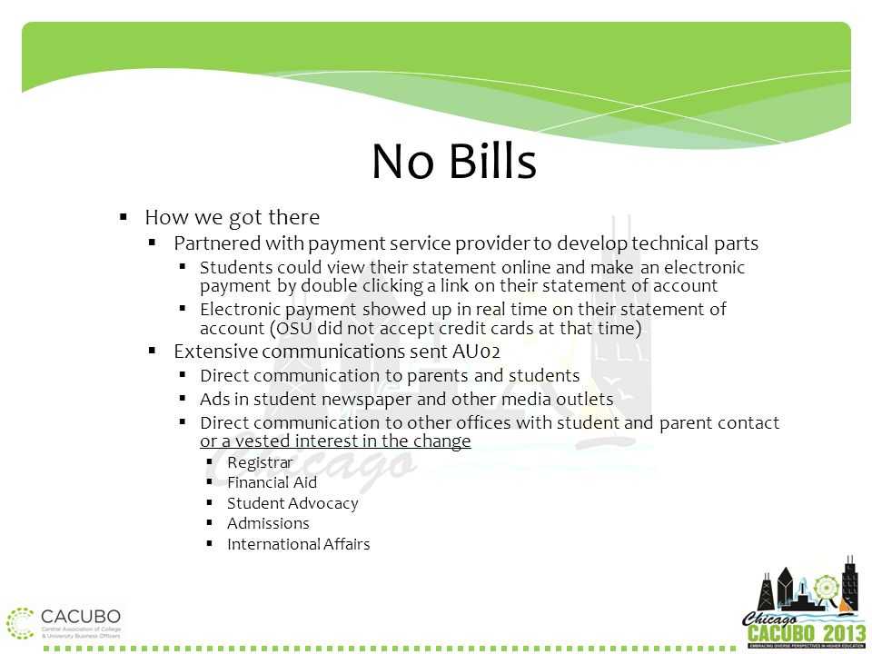 No Bills  How we got there  Partnered with payment service provider to develop technical parts  Students could view their statement online and make