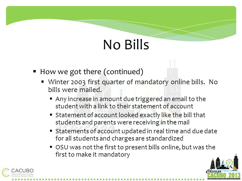 No Bills  How we got there (continued)  Winter 2003 first quarter of mandatory online bills. No bills were mailed.  Any increase in amount due trig