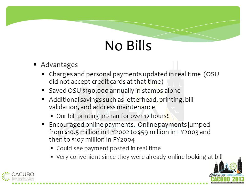 No Bills  Advantages  Charges and personal payments updated in real time (OSU did not accept credit cards at that time)  Saved OSU $190,000 annuall