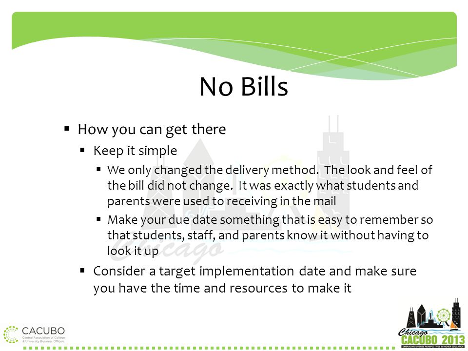 No Bills  How you can get there  Keep it simple  We only changed the delivery method. The look and feel of the bill did not change. It was exactly