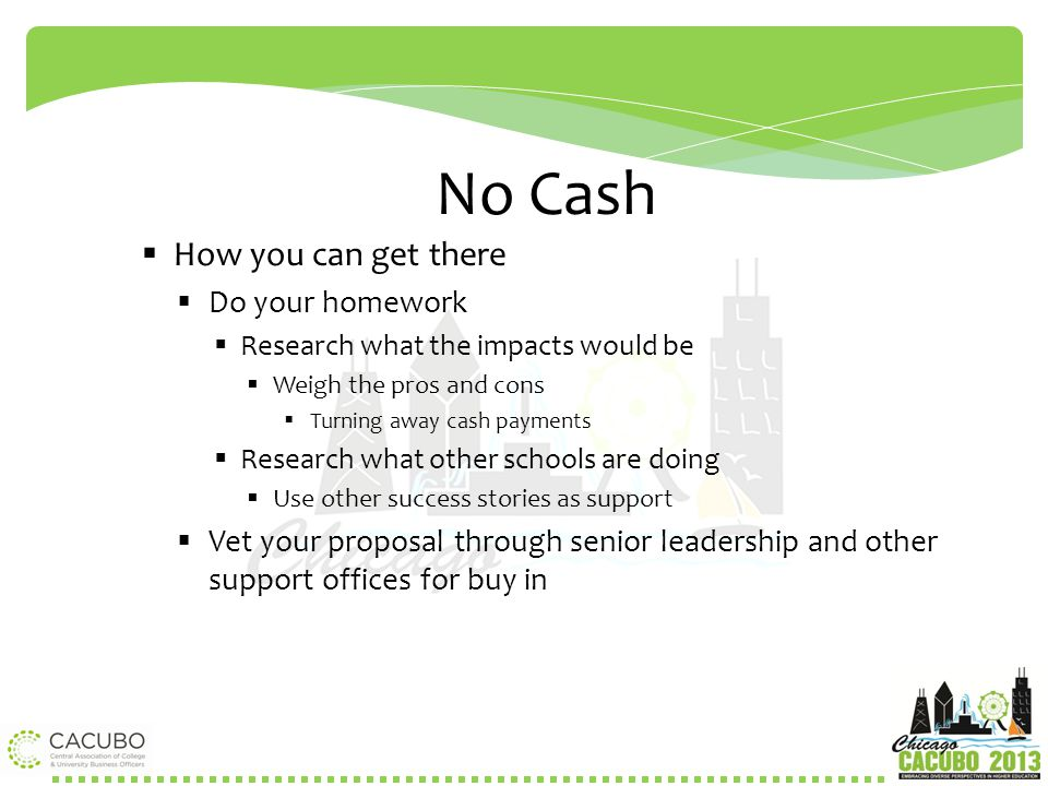 No Cash  How you can get there  Do your homework  Research what the impacts would be  Weigh the pros and cons  Turning away cash payments  Resea