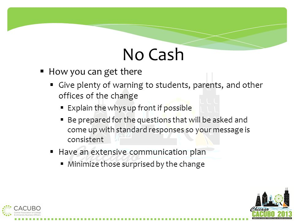 No Cash  How you can get there  Give plenty of warning to students, parents, and other offices of the change  Explain the whys up front if possible
