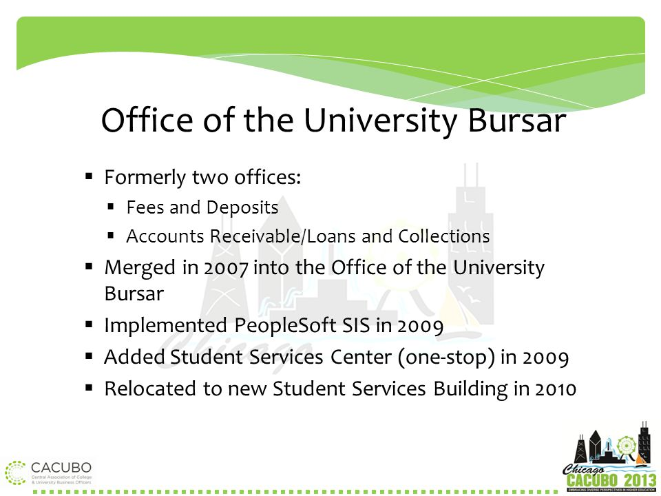 Office of the University Bursar at OSU  Formerly two offices:  Fees and Deposits  Accounts Receivable/Loans and Collections  Merged in 2007 into t