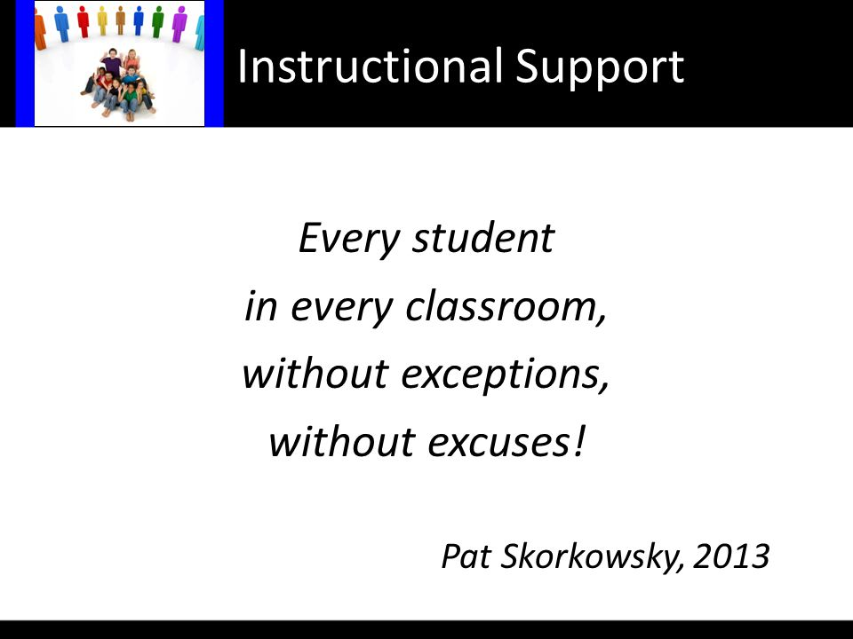 Instructional Support Every student in every classroom, without exceptions, without excuses.