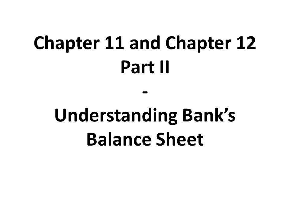 Chapter 11 and Chapter 12 Part II - Understanding Bank's Balance Sheet