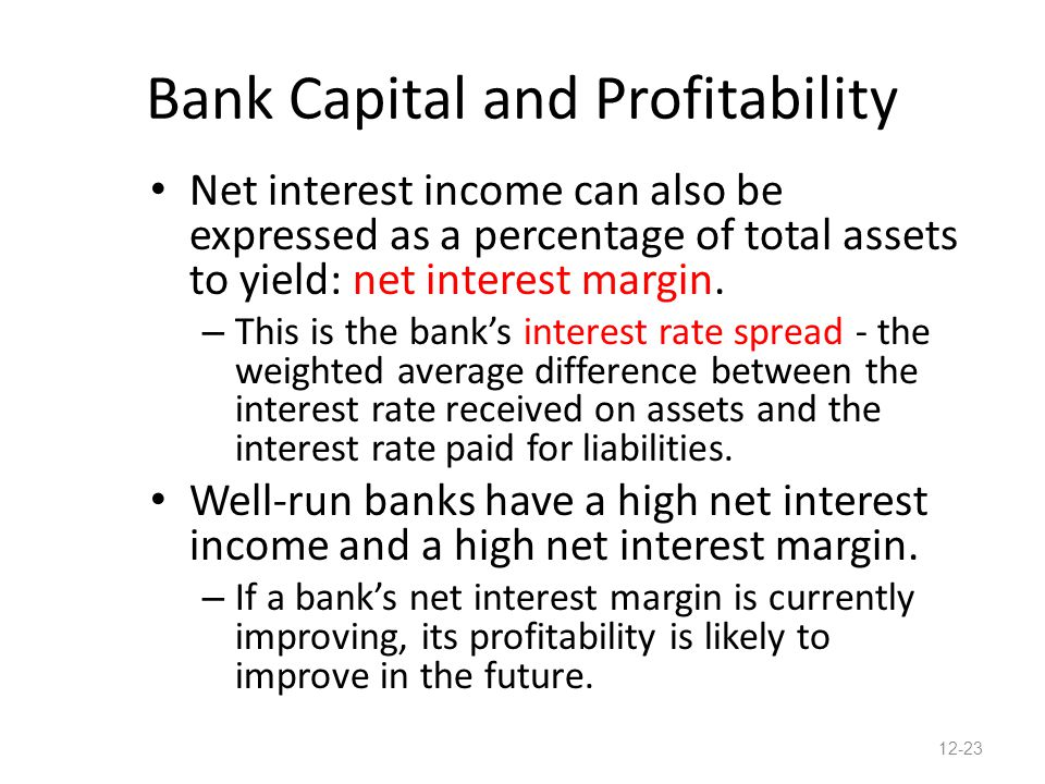 Bank Capital and Profitability Net interest income can also be expressed as a percentage of total assets to yield: net interest margin.