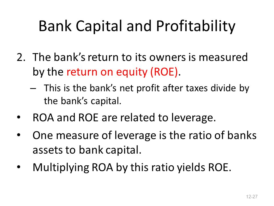 Bank Capital and Profitability 2.The bank's return to its owners is measured by the return on equity (ROE). – This is the bank's net profit after taxe