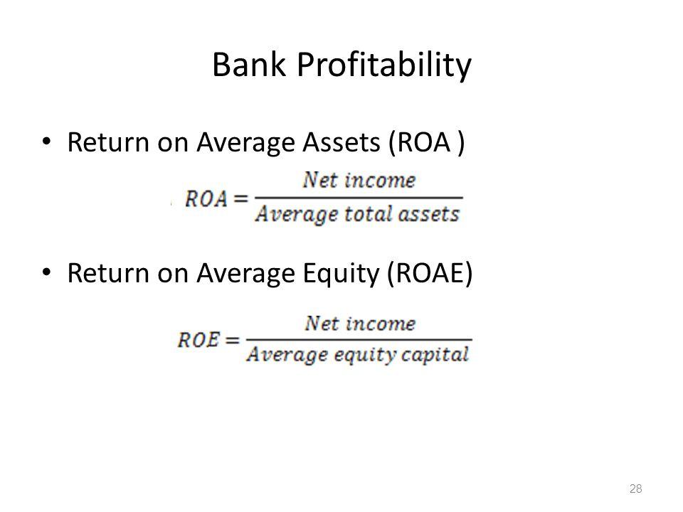 Bank Profitability Return on Average Assets (ROA ) Return on Average Equity (ROAE) 28
