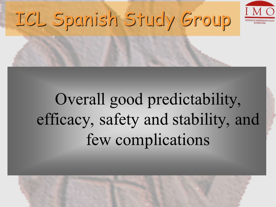 ICL Spanish Study Group –Opacities G0 (3%, only 0.6% clinically significant) –Opacities G1 (4.4%, only 1.7% clinically significant) –Over/undersizing secondary interventions 12 G0 versus 16 in G1 –Explanted 9 in G0 versus 27 in G1