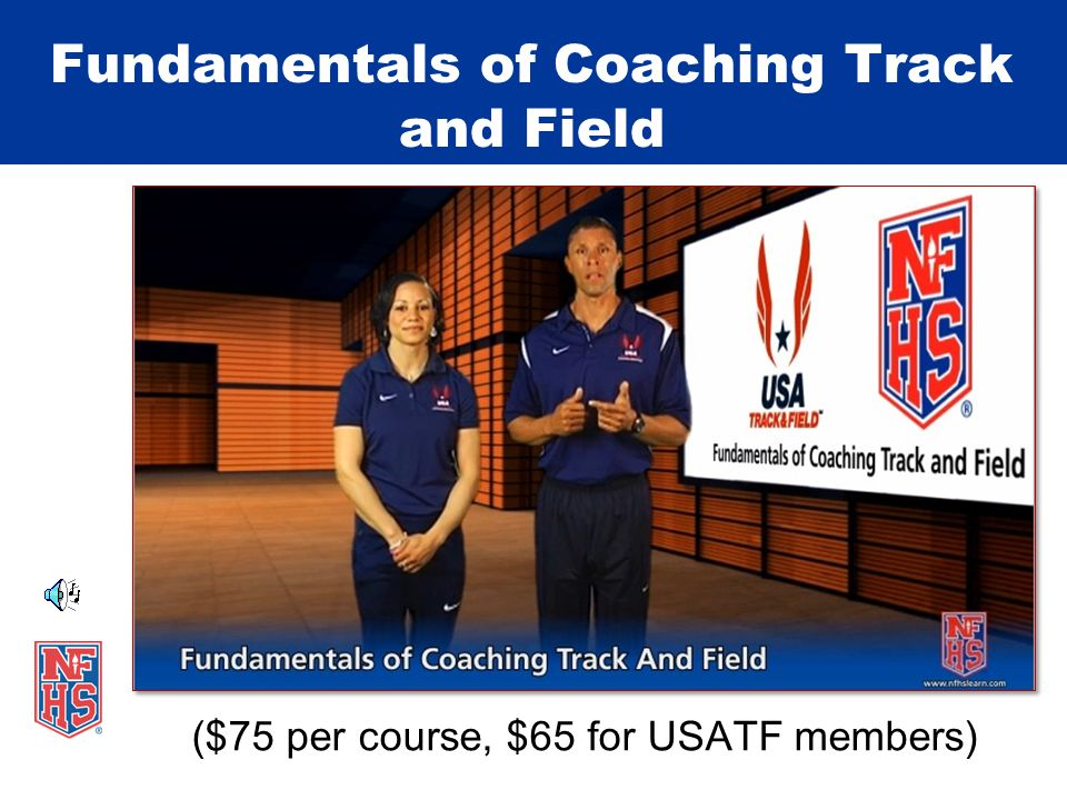 ($75 per course, $65 for USATF members) Fundamentals of Coaching Track and Field