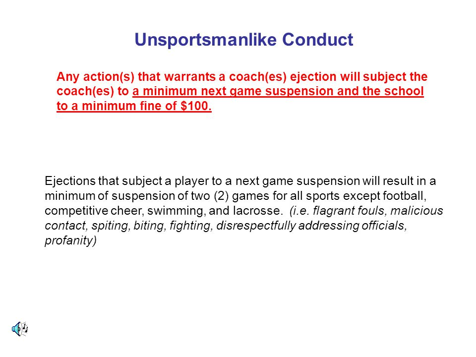 Unsportsmanlike Conduct Any action(s) that warrants a coach(es) ejection will subject the coach(es) to a minimum next game suspension and the school to a minimum fine of $100.