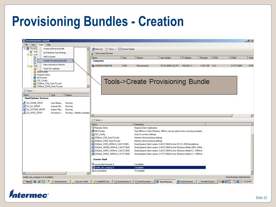 Slide 22 Provisioning Bundle Automatically Load Software using SmartSystems Server Does not support OS provisioning of CK30, CK31, CN2B, or 7xx New Icons States for Provisioning Bundle Normal state (Manual deployment) AutoDeploy Disabled AutoDeploy to Devices Broken Bundle – missing/changed file