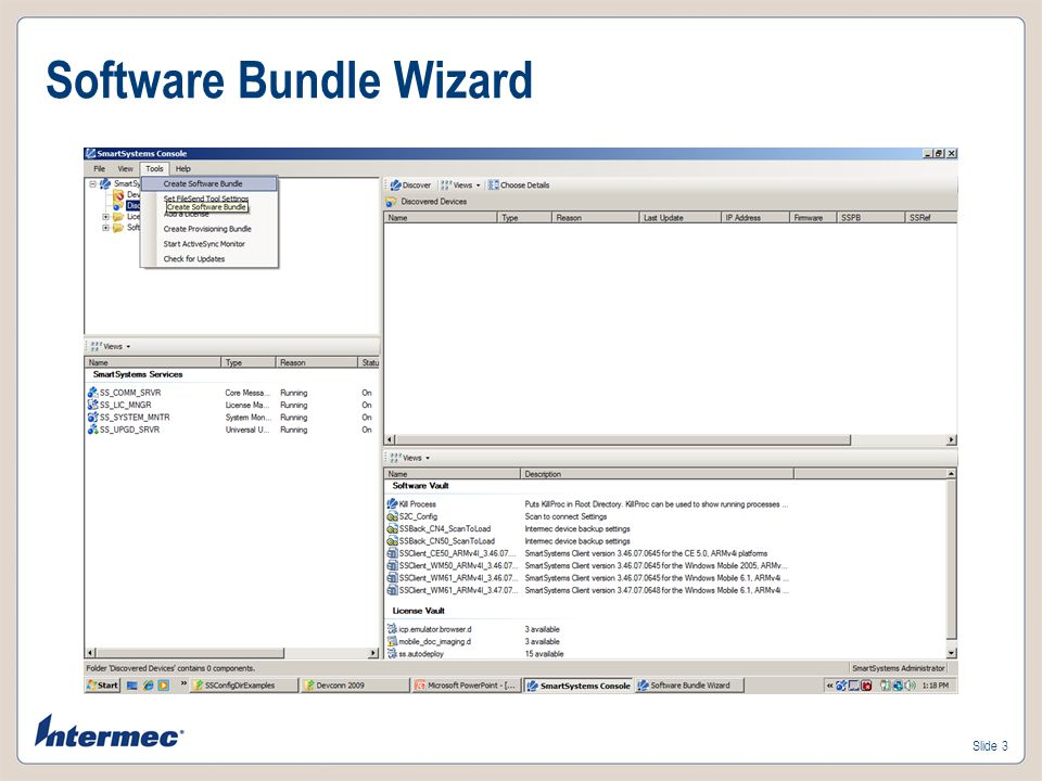 Slide 2 Software Bundle Wizard Create software bundles to install on Intermec devices Basic / Advanced Mode Separate Download / Install Advanced Operations Transfer Files Registry Settings Local File Manipulation Start / Stop Processes