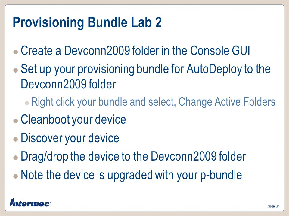Slide 33 Provisioning Bundle – AutoDeploy Indicator that this bundle is associated to the selected folder Indicator that this bundle is set for AutoDeploy for the selected folder