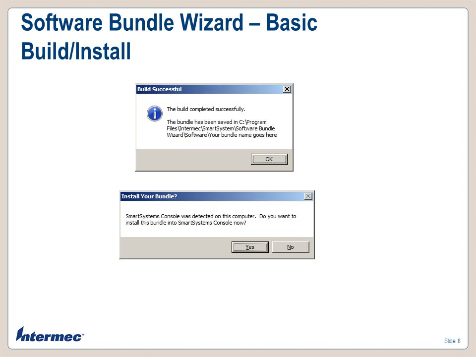 Slide 7 Software Bundle Wizard – Basic Persistence Persist = Cab and Settings.xml (config) files are stored in the \Flash File Store\UserAutoInstall directory and an _ssTransferAgent.xml is created to re-install those files after a clean boot.