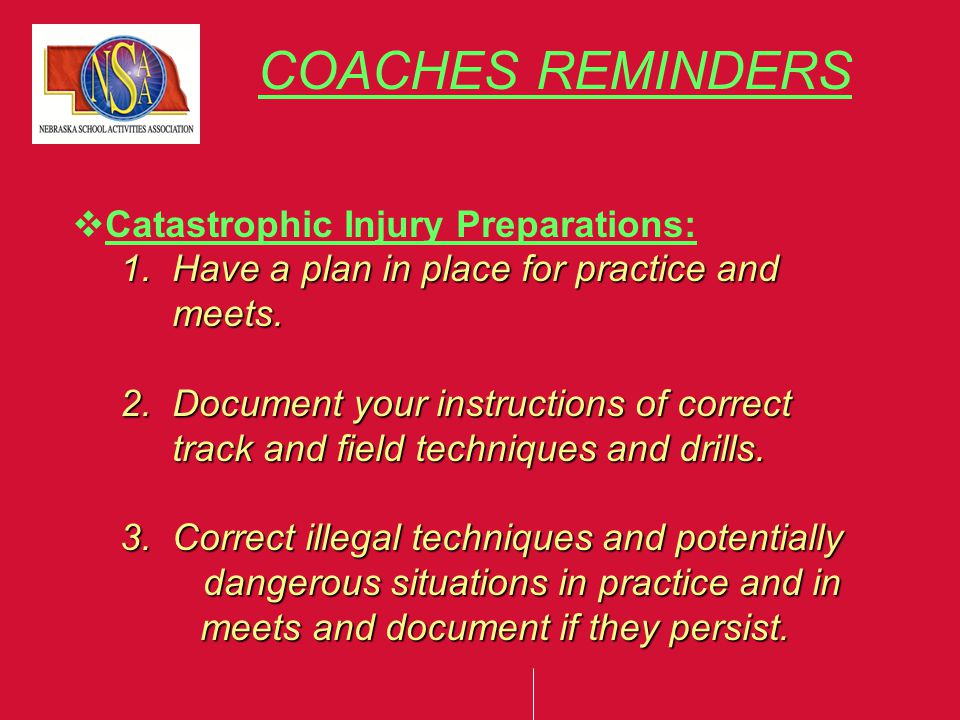 COACHES REMINDERS  Catastrophic Injury Preparations: 1.