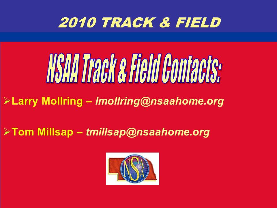 2010 TRACK & FIELD  Larry Mollring – lmollring@nsaahome.org  Tom Millsap – tmillsap@nsaahome.org