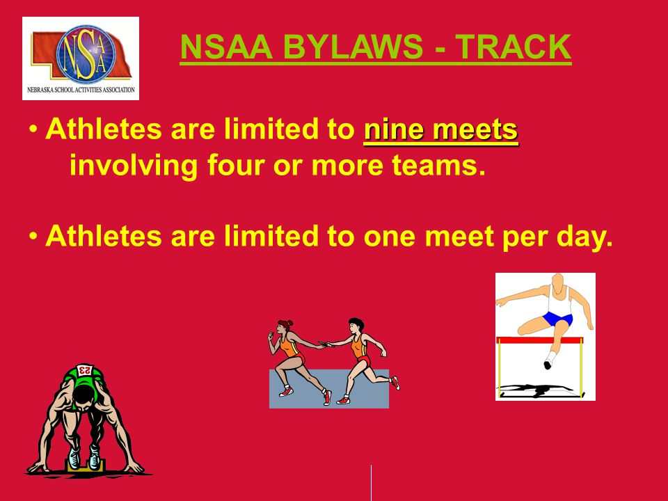NSAA BYLAWS - TRACK nine meets Athletes are limited to nine meets involving four or more teams.