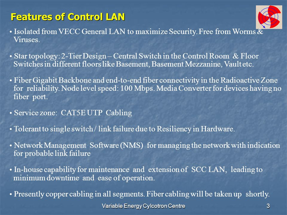 Variable Energy Cylcotron Centre3 Features of Control LAN Isolated from VECC General LAN to maximize Security.