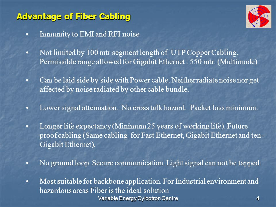 Variable Energy Cylcotron Centre4 Advantage of Fiber Cabling Immunity to EMI and RFI noise Not limited by 100 mtr segment length of UTP Copper Cabling.