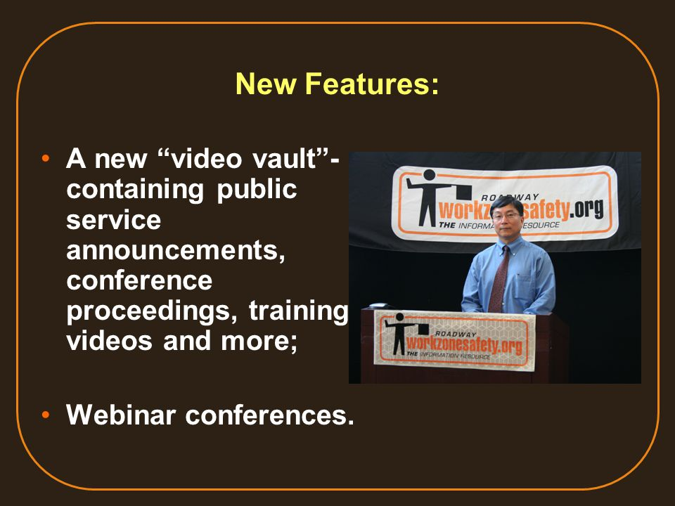 New Features: A new video vault - containing public service announcements, conference proceedings, training videos and more; Webinar conferences.