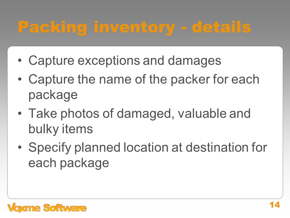 14 Packing inventory - details Capture exceptions and damages Capture the name of the packer for each package Take photos of damaged, valuable and bul