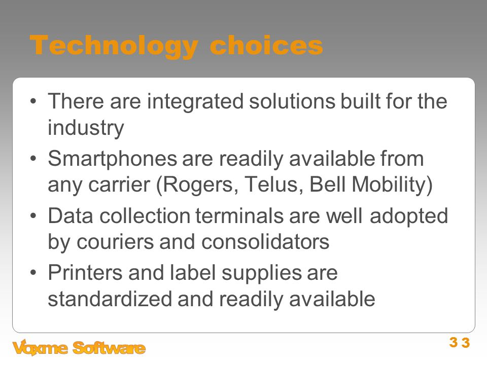 3 Technology choices There are integrated solutions built for the industry Smartphones are readily available from any carrier (Rogers, Telus, Bell Mob