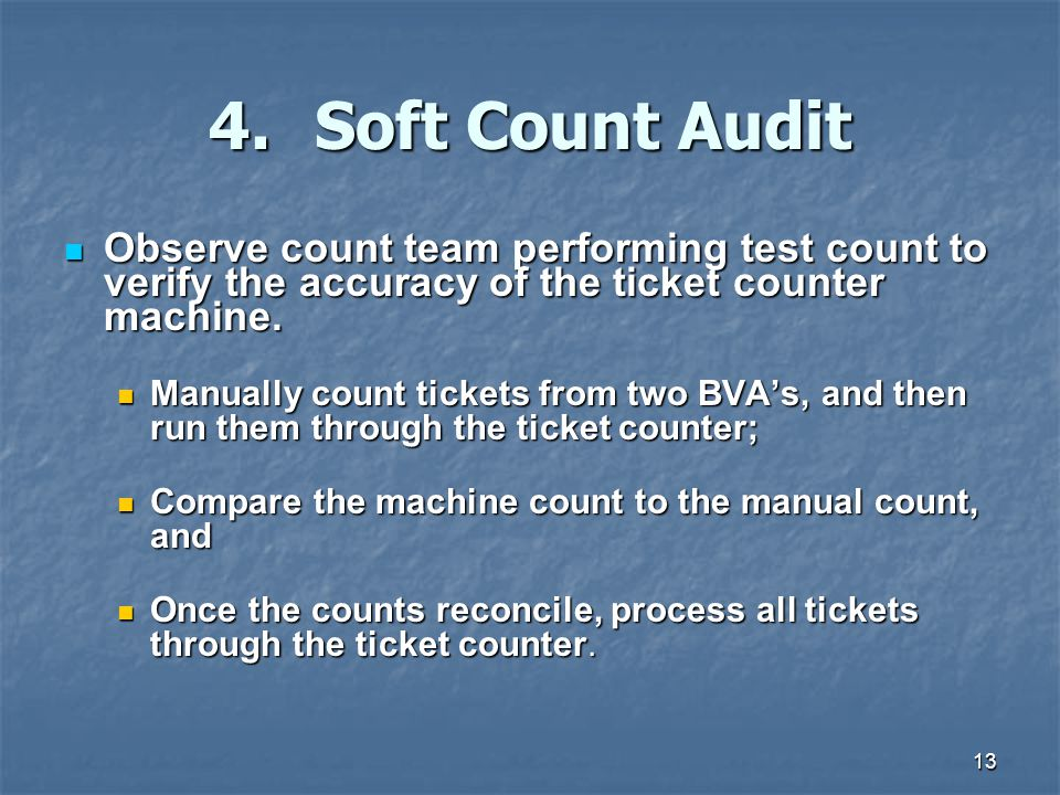 13 4.Soft Count Audit Observe count team performing test count to verify the accuracy of the ticket counter machine.
