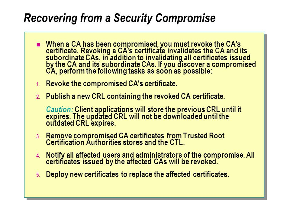 Recovering from a Security Compromise When a CA has been compromised, you must revoke the CA s certificate.