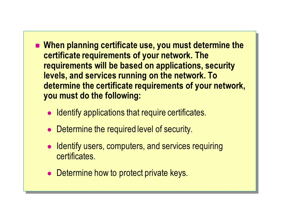 When planning certificate use, you must determine the certificate requirements of your network.