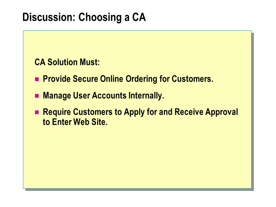 Discussion: Choosing a CA CA Solution Must: Provide Secure Online Ordering for Customers.
