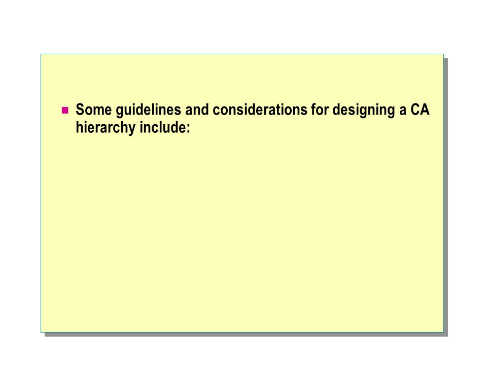 Some guidelines and considerations for designing a CA hierarchy include: