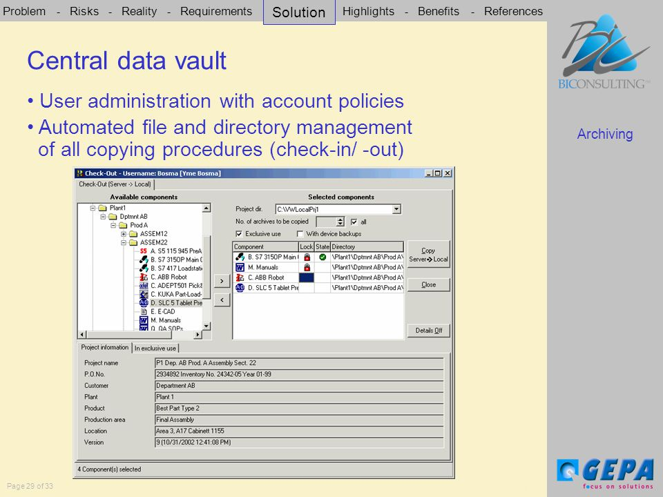 Problem - Risks - Reality - Requirements - Solution - Highlights - Benefits - References Page 29 of 33 Central data vault Archiving User administration with account policies Automated file and directory management of all copying procedures (check-in/ -out) Central data vault Solution