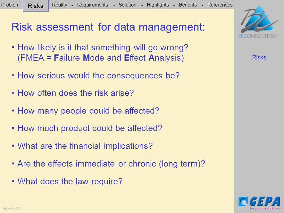 Problem - Risks - Reality - Requirements - Solution - Highlights - Benefits - References Page 4 of 33 Risk assessment for data management: How likely is it that something will go wrong.
