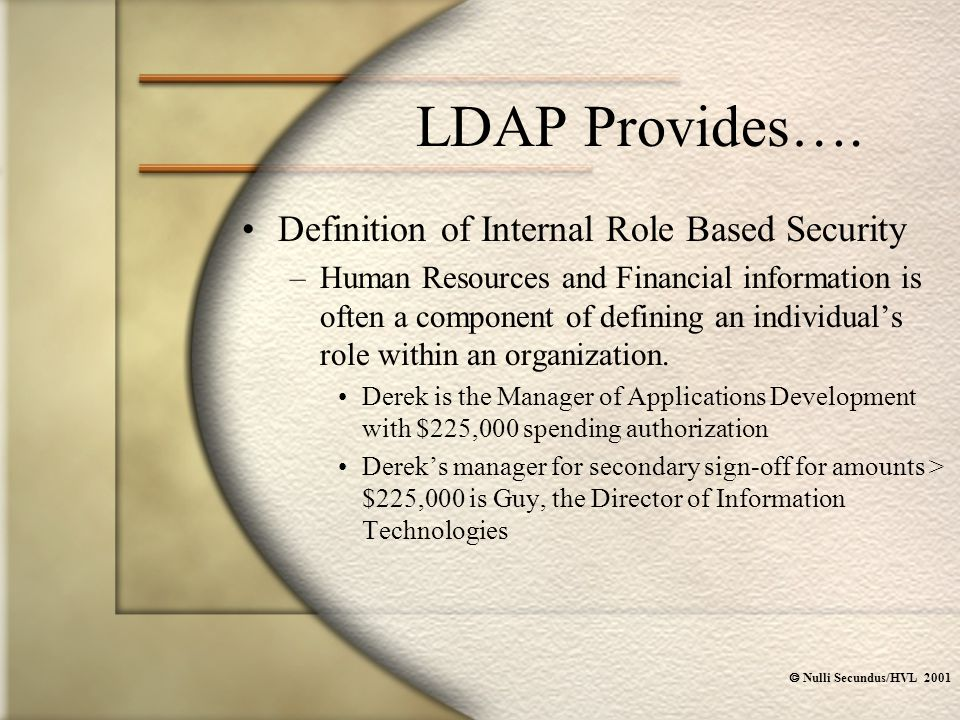  Nulli Secundus/HVL 2001 LDAP Provides…. Definition of Internal Role Based Security –Human Resources and Financial information is often a component o