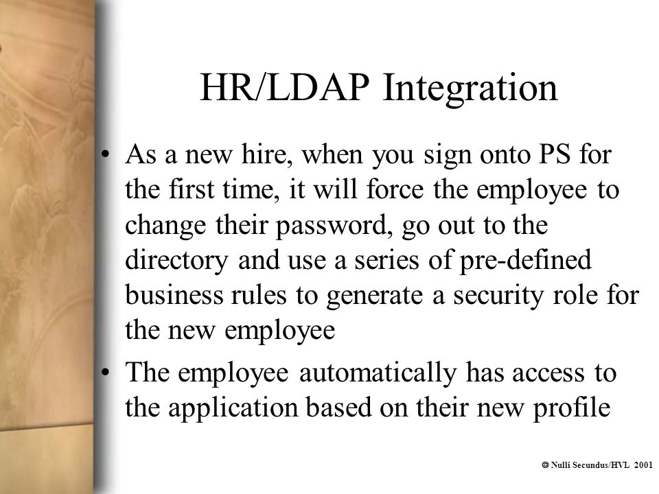  Nulli Secundus/HVL 2001 As a new hire, when you sign onto PS for the first time, it will force the employee to change their password, go out to the