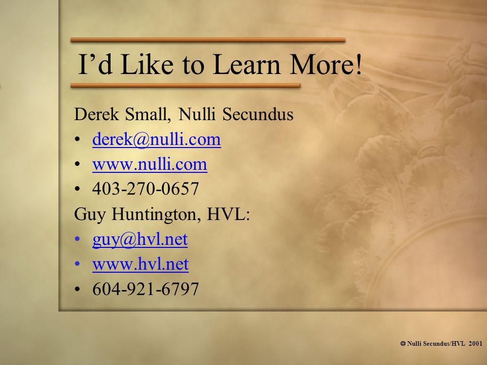  Nulli Secundus/HVL 2001 I'd Like to Learn More! Derek Small, Nulli Secundus derek@nulli.com www.nulli.com 403-270-0657 Guy Huntington, HVL: guy@hvl.