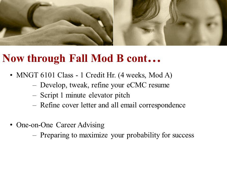 MNGT 6101 Class - 1 Credit Hr. (4 weeks, Mod A) – Develop, tweak, refine your eCMC resume – Script 1 minute elevator pitch – Refine cover letter and a