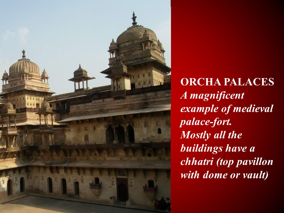 ORCHA PALACES A magnificent example of medieval palace-fort.