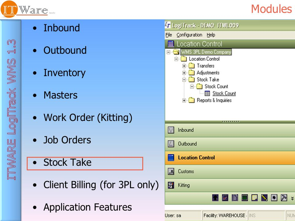 Modules Inbound Outbound Inventory Masters Work Order (Kitting) Job Orders Stock Take Client Billing (for 3PL only) Application Features