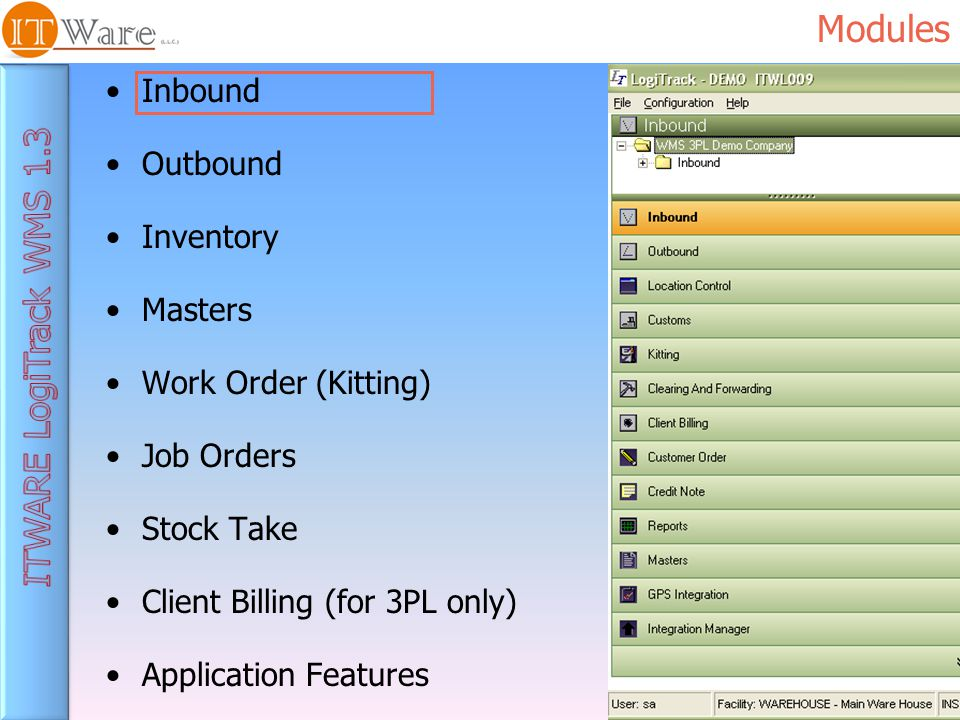 Inbound Outbound Inventory Masters Work Order (Kitting) Job Orders Stock Take Client Billing (for 3PL only) Application Features Modules