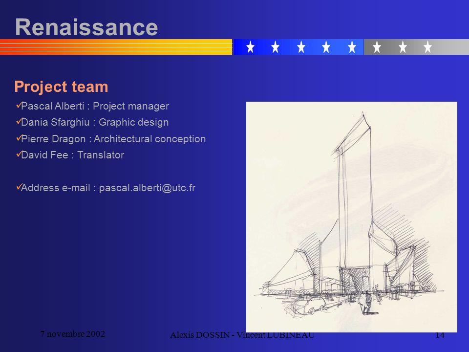 7 novembre 2002 Alexis DOSSIN - Vincent LUBINEAU14 Renaissance Project team Pascal Alberti : Project manager Dania Sfarghiu : Graphic design Pierre Dr