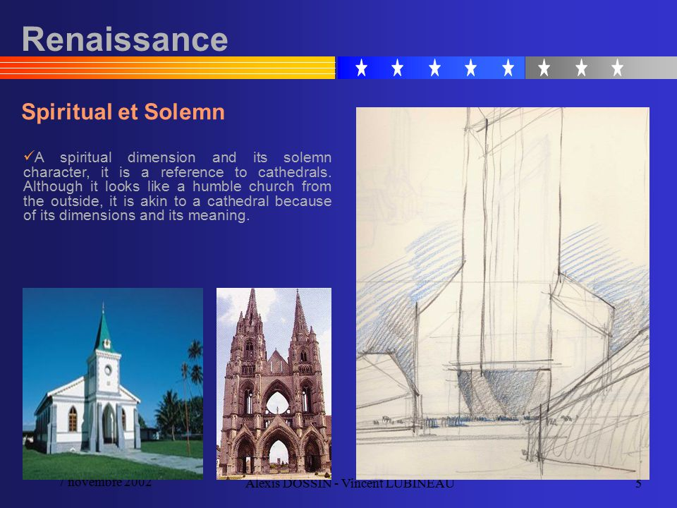 7 novembre 2002 Alexis DOSSIN - Vincent LUBINEAU5 Renaissance Spiritual et Solemn A spiritual dimension and its solemn character, it is a reference to cathedrals.