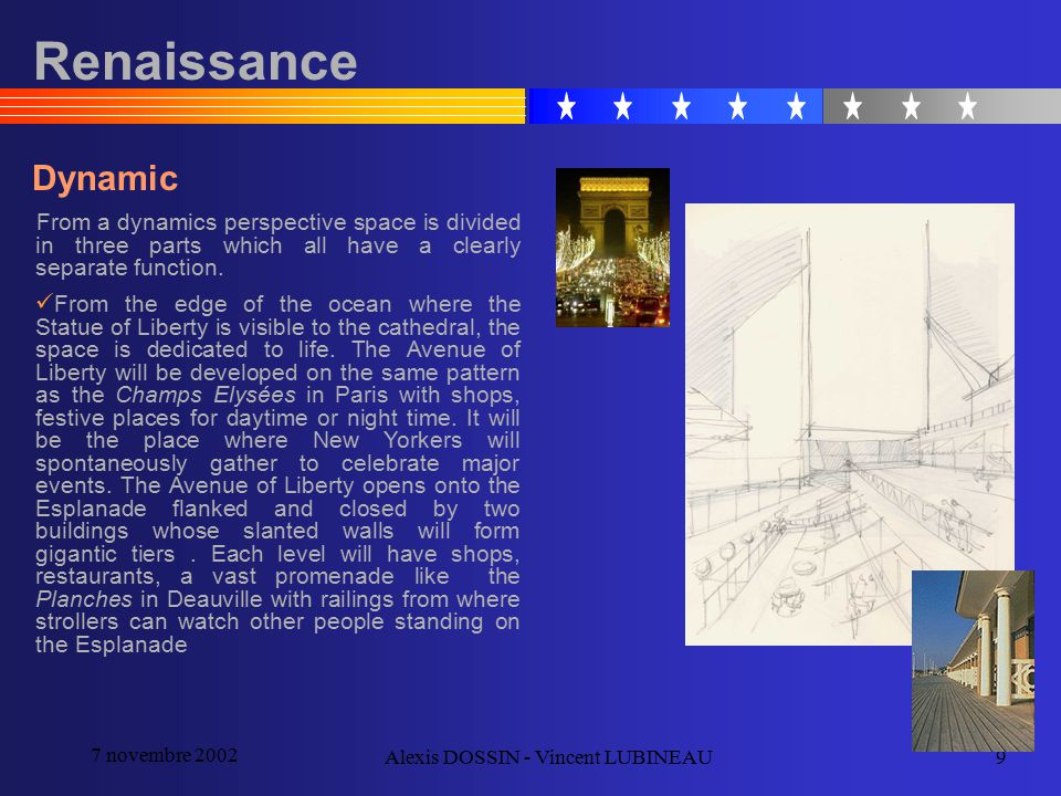 7 novembre 2002 Alexis DOSSIN - Vincent LUBINEAU9 Renaissance Dynamic From a dynamics perspective space is divided in three parts which all have a cle