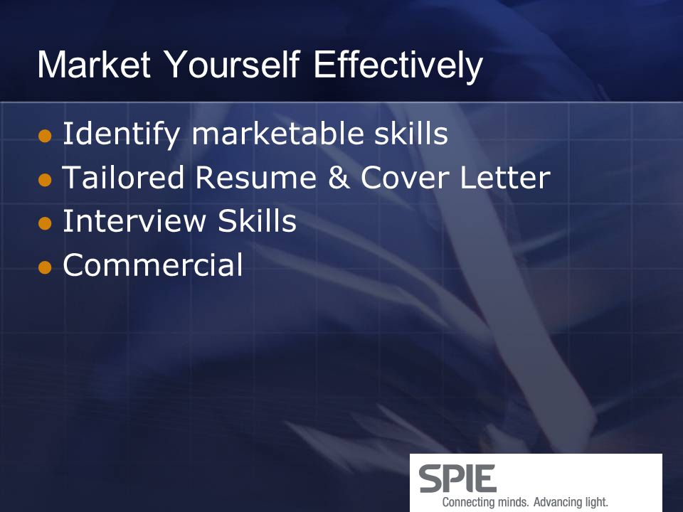 Market Yourself Effectively Identify marketable skills Tailored Resume & Cover Letter Interview Skills Commercial