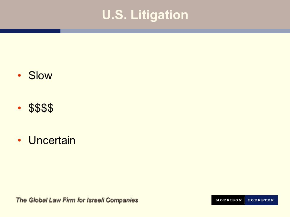 The Global Law Firm for Israeli Companies U.S. Litigation Slow $$$$ Uncertain